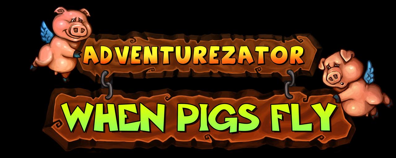 Adventurezator - When Pigs Fly