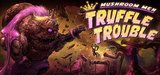 Mushroom Men - Truffle Trouble