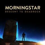 Morningstar - Descent to Deadrock