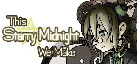 This Starry Midnight We Make