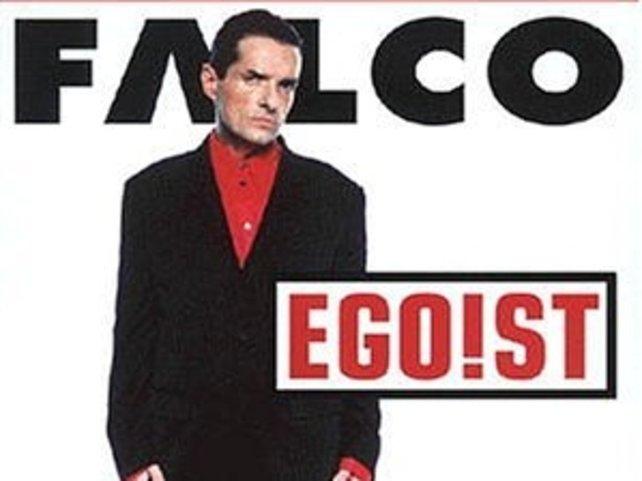Falco war auch so ein Egoist. Nu isser tot.