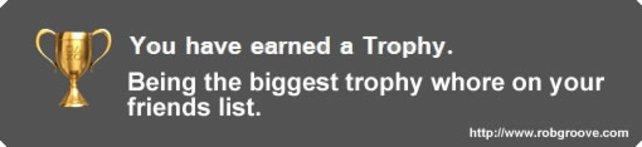 """Du hast eine Trophäe erhalten: Du bist die größte """"Trophy Whore"""" in  deiner Freundesliste."""