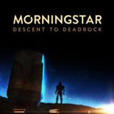Morningstar - Descent to Deadrock