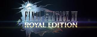 Final Fantasy 15: PC-Version mit Release-Termin, Royal Edition für PS4 und Xbox One